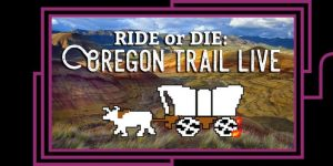 66624 image 300x150 - Ride or Die: Oregon Trail Live