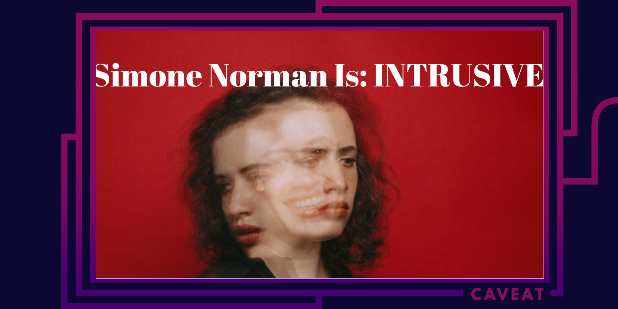 103022 image - Simone Norman Is: INTRUSIVE