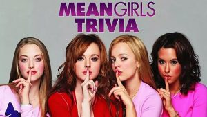 108890 image highres 491245526 300x169 - LIVE (online) Mean Girls! Trivia! Fundraiser